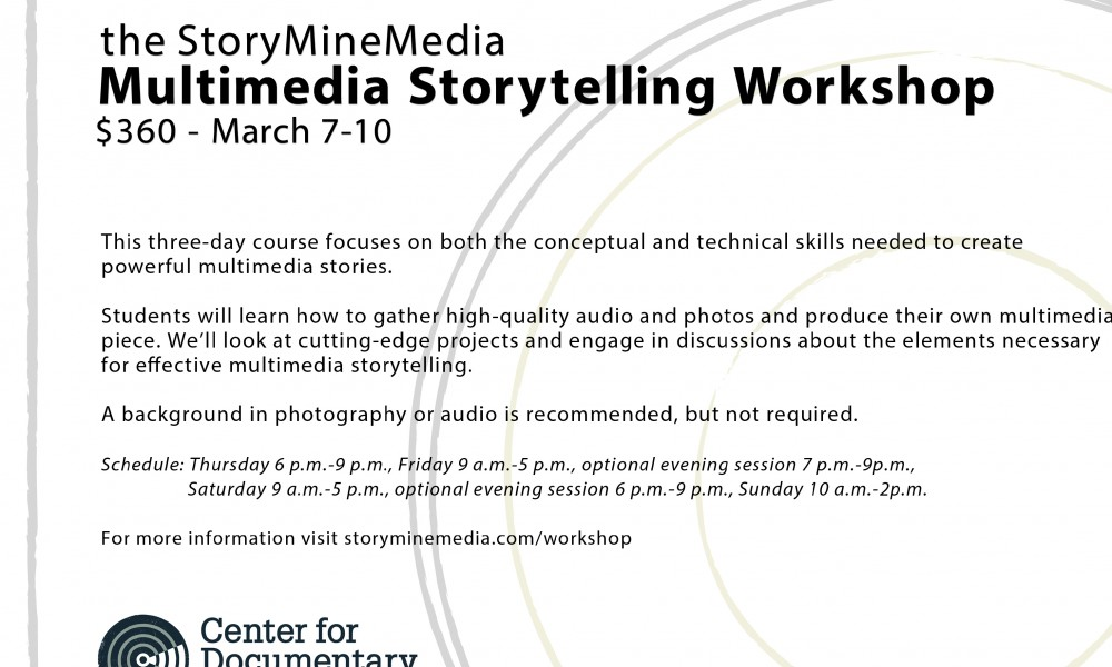 Multimedia Storytelling Workshop March 7-10, 2013