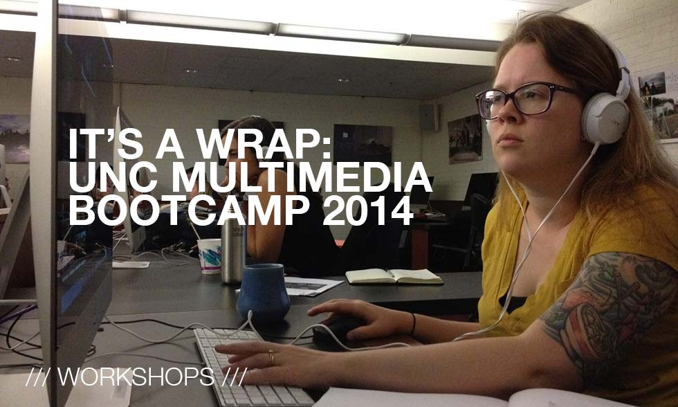 Workshops /// UNC Multimedia Bootcamp 2014
