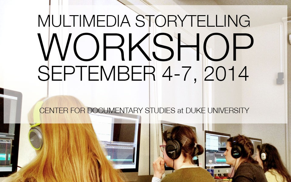 Workshops /// Multimedia Storytelling at CDS Duke