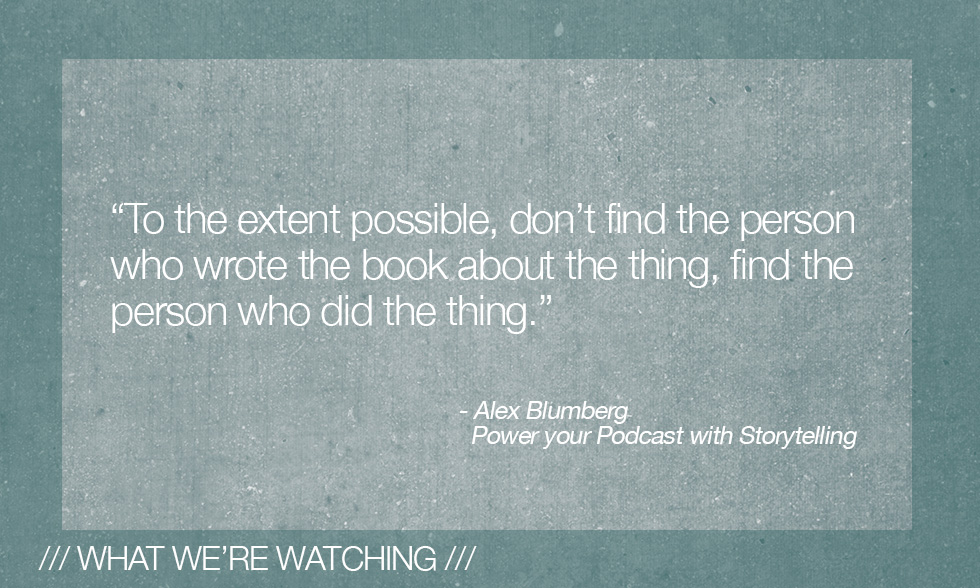 What We're Watching /// Alex Blumberg – Creative Live